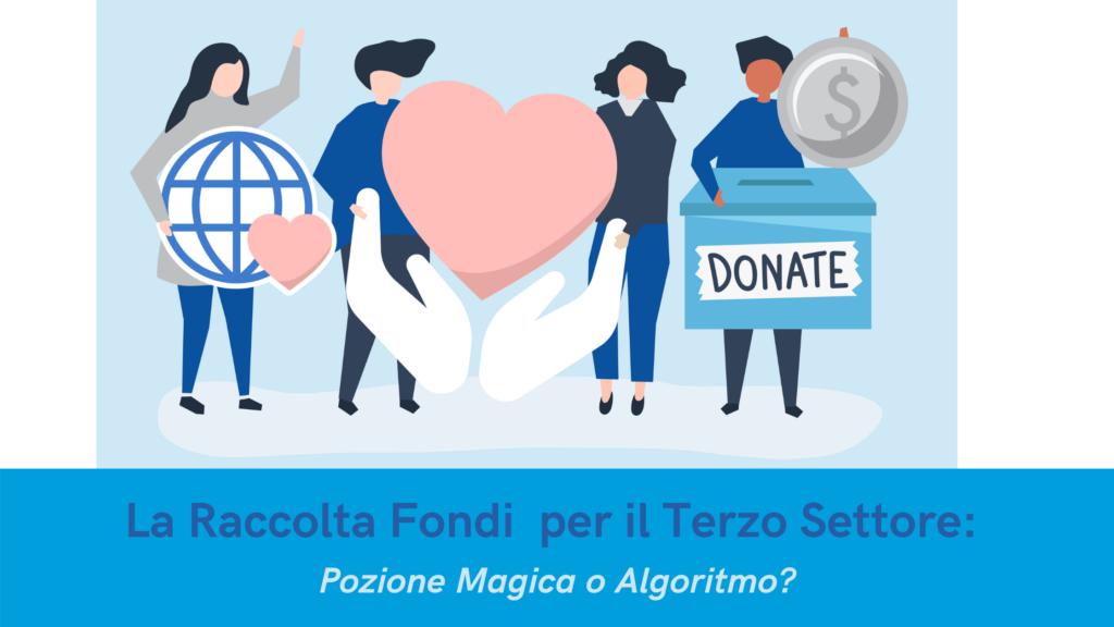 La Raccolta Fondi per il Terzo Settore: Pozione Magica o Algoritmo?