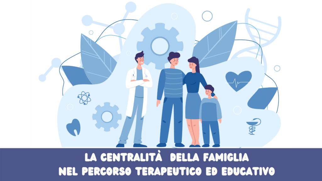 La centralità della famiglia nel percorso terapeutico ed educativo