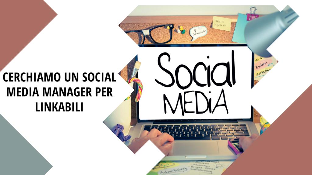 """Immagine Social Media. Testo scritto che dice """" Cerchiamo un social media manager per LinkAbili"""""""